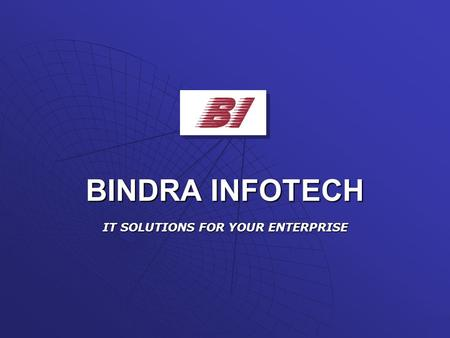 BINDRA INFOTECH IT SOLUTIONS FOR YOUR ENTERPRISE.