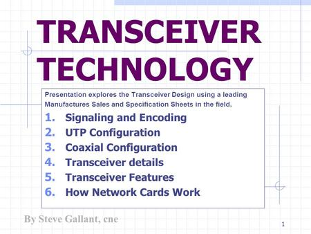 1 TRANSCEIVER TECHNOLOGY Presentation explores the Transceiver Design using a leading Manufactures Sales and Specification Sheets in the field. 1. Signaling.