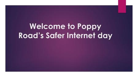 Welcome to Poppy Road's Safer Internet day. What do you think internet safety is about?