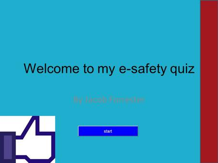 Welcome to my e-safety quiz By Jacob Forrester. If someone is threatening you what do you do.