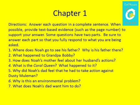 Chapter 1 Directions: Answer each question in a complete sentence. When possible, provide text-based evidence (such as the page number) to support your.