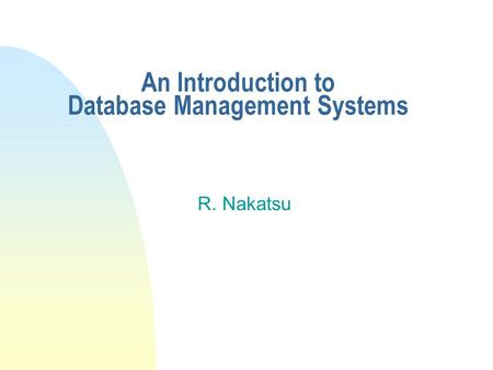 An Introduction to Database Management Systems R. Nakatsu.