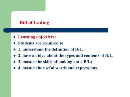 Bill of Lading Learning objectives: Students are required to