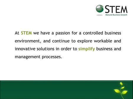 At STEM we have a passion for a controlled business environment, and continue to explore workable and innovative solutions in order to simplify business.