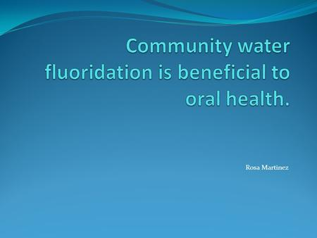 Rosa Martinez. Benefits of natural water fluoridation were noticed in 1930 by Dr. Frederick Mckay. In 1945, Grand Rapids, Michigan became the first city.
