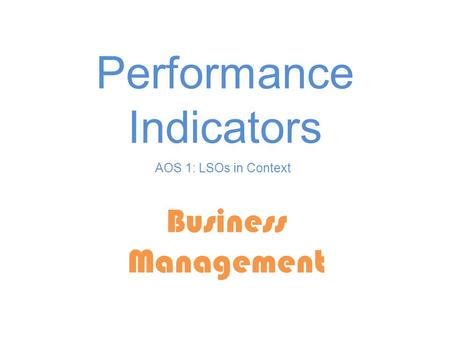 Performance Indicators Business Management AOS 1: LSOs in Context.