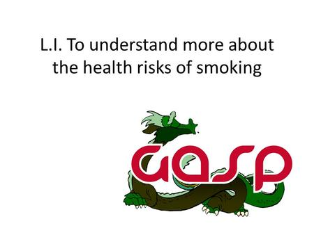 L.I. To understand more about the health risks of smoking.