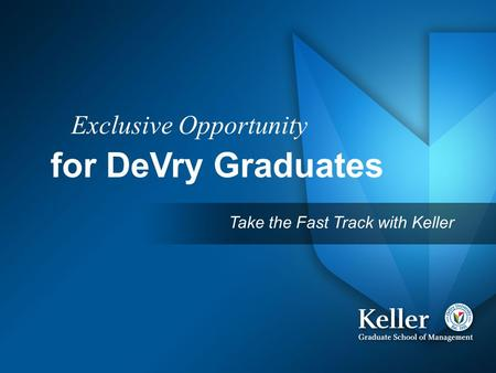 Exclusive Opportunity for DeVry Graduates Take the Fast Track with Keller.