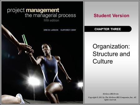 Organization: Structure and Culture CHAPTER THREE Student Version Copyright © 2011 by The McGraw-Hill Companies, Inc. All rights reserved. McGraw-Hill/Irwin.