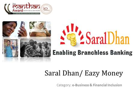 Saral Dhan/ Eazy Money Category: e-Business & Financial Inclusion.