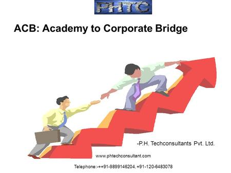 Www.phtechconsultant.com Telephone:-++91-9899146204, +91-120-6483078 ACB: Academy to Corporate Bridge -P.H. Techconsultants Pvt. Ltd.