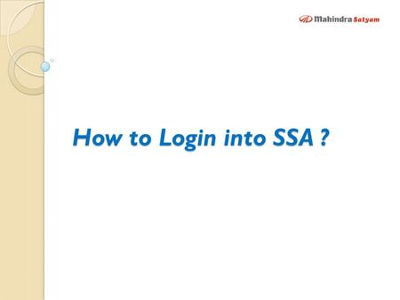 How to Login into SSA ?. Home Page https://ssa.mahindrasatyam.com Click on My Profile.
