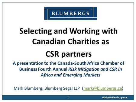 1 Selecting and Working with Canadian Charities as CSR partners A presentation to the Canada-South Africa Chamber of Business Fourth Annual Risk Mitigation.