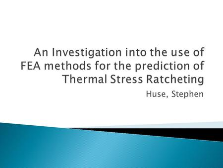 An Investigation into the use of FEA methods for the prediction of Thermal Stress Ratcheting Huse, Stephen.