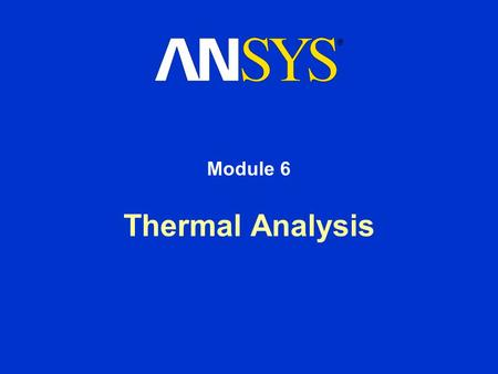 Thermal Analysis Module 6. Training Manual January 30, 2001 Inventory #001441 6-2 Thermal Analysis In this chapter, we will briefly describe the procedure.