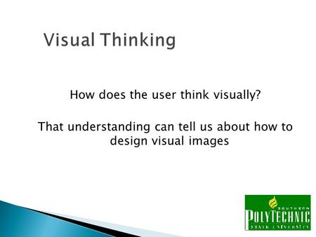 How does the user think visually? That understanding can tell us about how to design visual images.