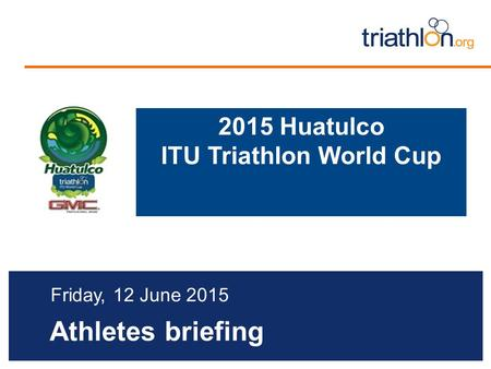 Athletes briefing Friday, 12 June 2015 2015 Huatulco ITU Triathlon World Cup.