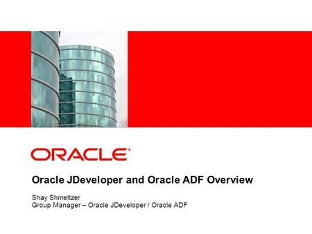 Oracle JDeveloper and Oracle ADF Overview
