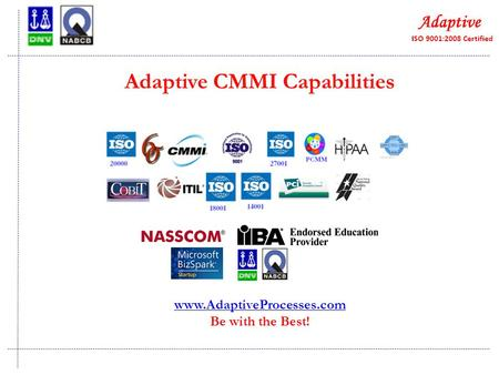 Adaptive CMMI Capabilities www.AdaptiveProcesses.com Be with the Best!