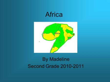 Africa By Madeline Second Grade 2010-2011. Description of Africa Location: Size: Climate: Source #_________ About 11,000,000 square miles. 3 Countries.