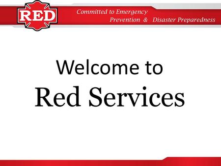 Welcome to Red Services www.CountyRed.com. Red Services Prepares individuals, families and homes for unexpected disasters, accidents and emergencies.
