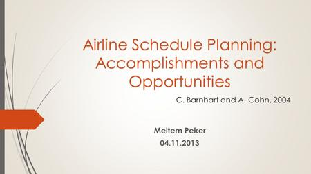 Airline Schedule Planning: Accomplishments and Opportunities Airline Schedule Planning: Accomplishments and Opportunities C. Barnhart and A. Cohn, 2004.