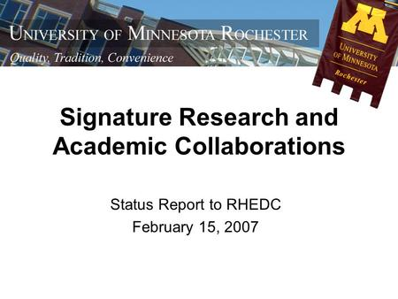 Signature Research and Academic Collaborations Status Report to RHEDC February 15, 2007.