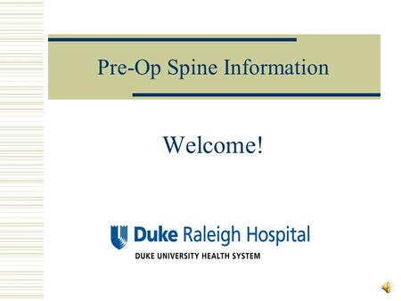 Pre-Op Spine Information Welcome! Goals Inform the patient about what to expect…  Before Surgery  During Surgery  After Surgery.