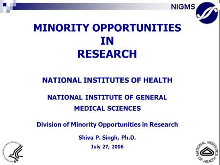 MINORITY OPPORTUNITIES IN RESEARCH NATIONAL INSTITUTES OF HEALTH NATIONAL INSTITUTE OF GENERAL MEDICAL SCIENCES Division of Minority Opportunities in Research.
