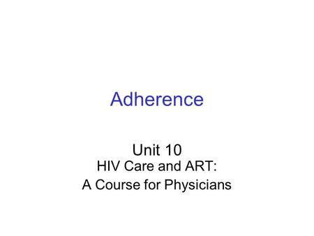 Unit 10 HIV Care and ART: A Course for Physicians