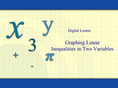 Graphing Linear Inequalities in Two Variables Digital Lesson.