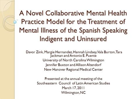 A Novel Collaborative Mental Health Practice Model for the Treatment of Mental Illness of the Spanish Speaking Indigent and Uninsured Davor Zink, Margie.