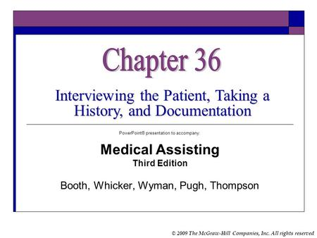 Chapter 36 Interviewing the Patient, Taking a History, and Documentation PowerPoint® presentation to accompany: Medical Assisting Third Edition Booth,