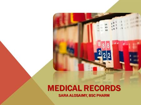 MEDICAL RECORDS SARA ALOSAIMY, BSC PHARM. OBJECTIVES  Why we need them  Who writes in them  Patient information  Physical parts  Front Sheet  Medical.