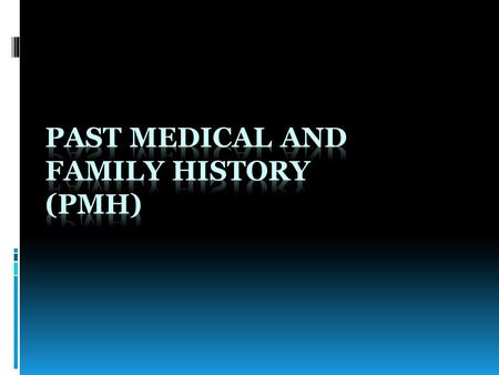 Past medical and family history (PMH)
