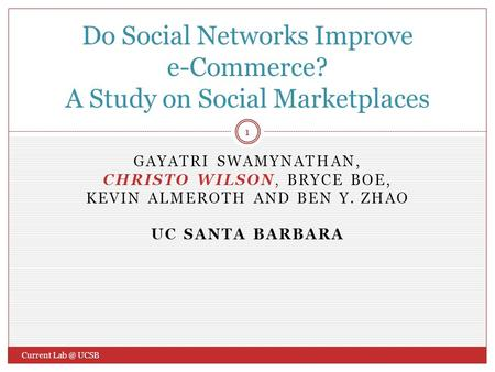 GAYATRI SWAMYNATHAN, CHRISTO WILSON, BRYCE BOE, KEVIN ALMEROTH AND BEN Y. ZHAO UC SANTA BARBARA Do Social Networks Improve e-Commerce? A Study on Social.