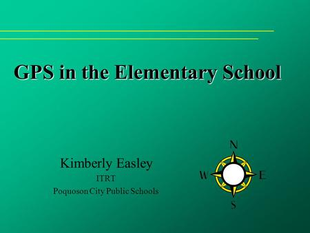GPS in the Elementary School Kimberly Easley ITRT Poquoson City Public Schools.