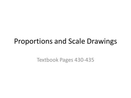 Proportions and Scale Drawings Textbook Pages 430-435.