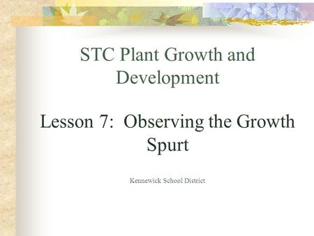 STC Plant Growth and Development Lesson 7: Observing the Growth Spurt Kennewick School District.