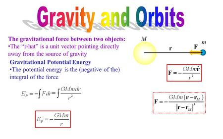 "Gravitational Potential Energy The potential energy is the (negative of the) integral of the force The gravitational force between two objects: The ""r-hat"""