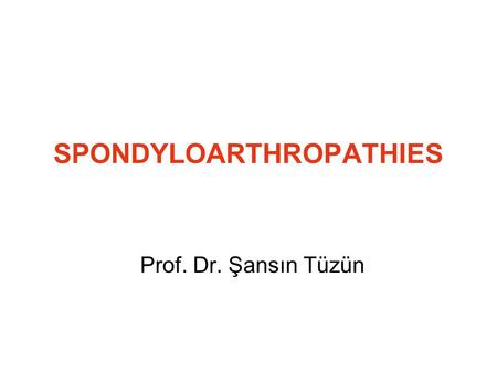 SPONDYLOARTHROPATHIES Prof. Dr. Şansın Tüzün. Definition A family inflammatory arthritides characterized by involvement of both synovium and entheses.