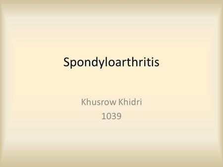 Spondyloarthritis Khusrow Khidri 1039. Spondyloarthritis (or spondyloarthropathy) is the name for a family of inflammatory rheumatic diseases that cause.