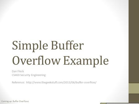 Simple Buffer Overflow Example Dan Fleck CS469 Security Engineering Reference:  Coming up: Buffer Overflows.