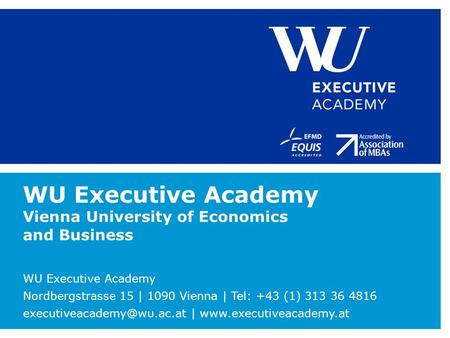 WU Executive Academy Vienna University of Economics and Business WU Executive Academy Nordbergstrasse 15 | 1090 Vienna | Tel: +43 (1) 313 36 4816