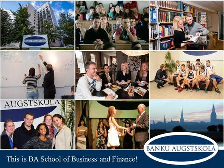 This is BA School of Business and Finance!. SBF WAS FOUNDED IN 1992 AS BANKING COLLEGE UNDER THE BANK OF LATVIA AND IN 1997 IT WAS ACCREDITED AS HIGHER.