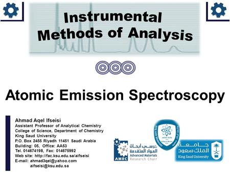 Ahmad Aqel Ifseisi Assistant Professor of Analytical Chemistry College of Science, Department of Chemistry King Saud University P.O. Box 2455 Riyadh 11451.
