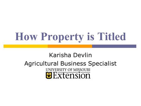 How Property is Titled Karisha Devlin Agricultural Business Specialist.