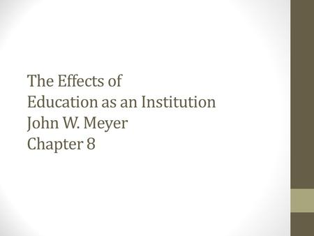 The Effects of Education as an Institution John W. Meyer Chapter 8.