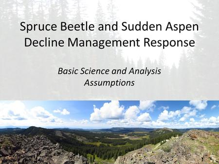 Spruce Beetle and Sudden Aspen Decline Management Response Basic Science and Analysis Assumptions.