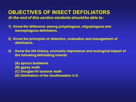 OBJECTIVES OF INSECT DEFOLIATORS At the end of this section students should be able to: 1) Know the difference among polyphagous, oligophagous and monophagous.